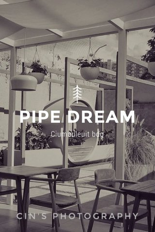PIPE DREAM Ciumbuleuit bdg