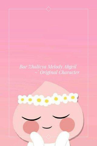 Bae Zhalicya Melody Abgeil ~` Original Character