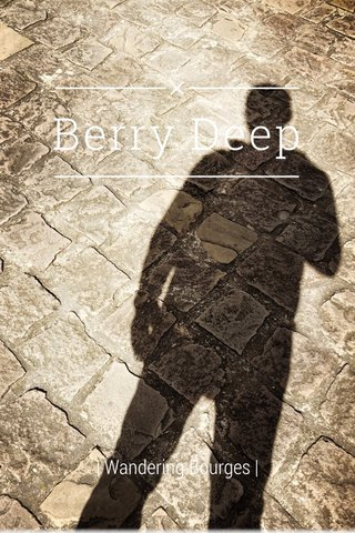 Berry Deep | Wandering Bourges |
