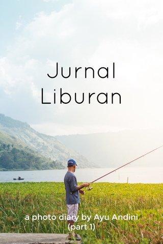 Jurnal Liburan a photo diary by Ayu Andini (part 1)