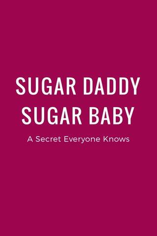 SUGAR DADDY SUGAR BABY A Secret Everyone Knows