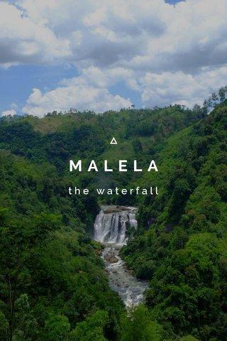 MALELA the waterfall
