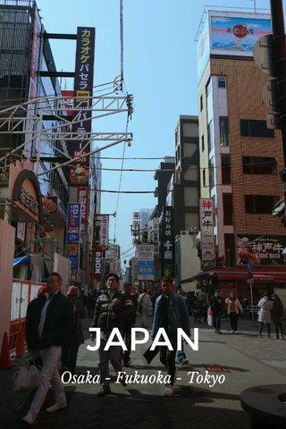 JAPAN Osaka - Fukuoka - Tokyo