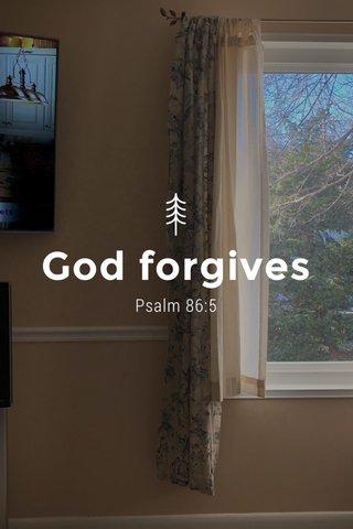 God forgives Psalm 86:5