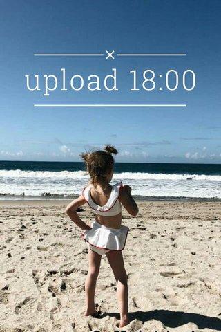 upload 18:00