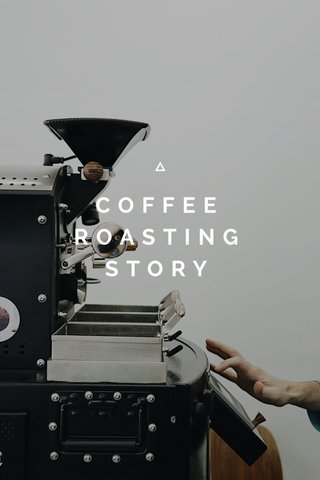 COFFEE ROASTING STORY