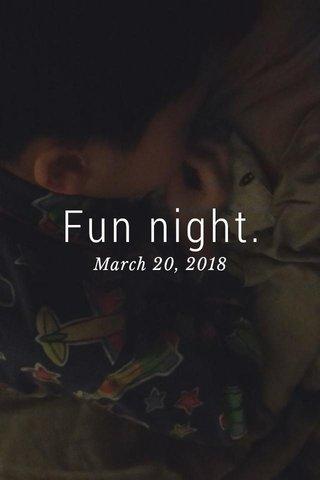 Fun night. March 20, 2018