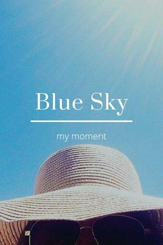 Blue Sky my moment
