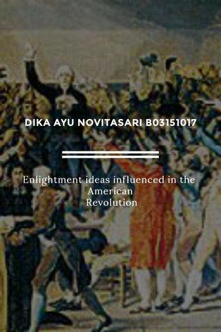 DIKA AYU NOVITASARI B03151017 Enlightment ideas influenced in the American Revolution
