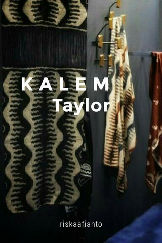 K A L E M Taylor riskaafianto