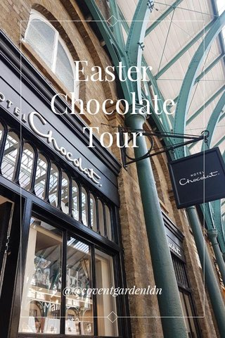 Easter Chocolate Tour @@coventgardenldn