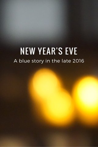 NEW YEAR'S EVE A blue story in the late 2016