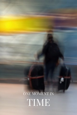 TIME ONE MOMENT IN