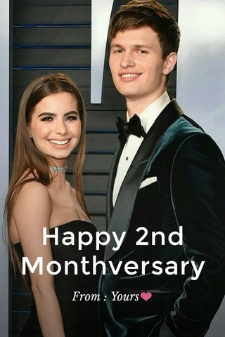 Happy 2nd Monthversary From : Yours❤️