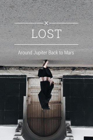 LOST Around Jupiter Back to Mars