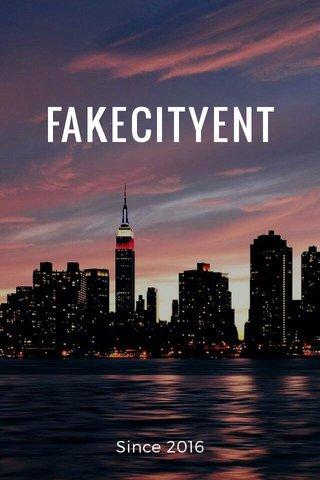 FAKECITYENT Since 2016