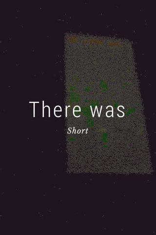 There was Short