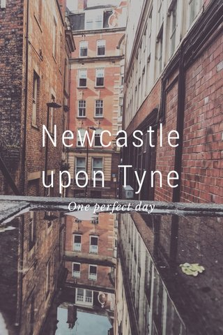 Newcastle upon Tyne One perfect day