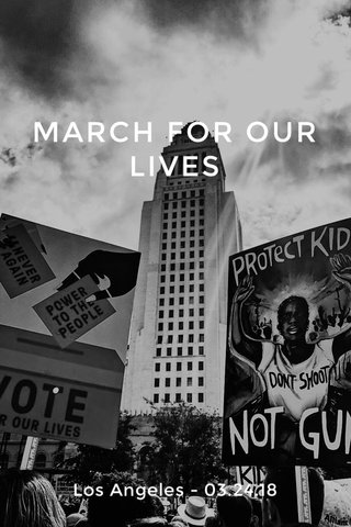 MARCH FOR OUR LIVES Los Angeles - 03.24.18
