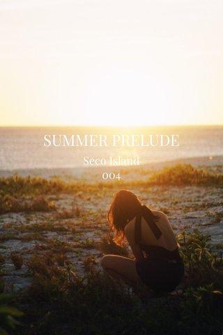 SUMMER PRELUDE Seco Island 004