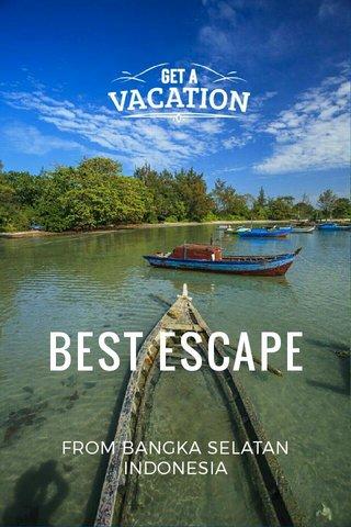 BEST ESCAPE FROM BANGKA SELATAN INDONESIA