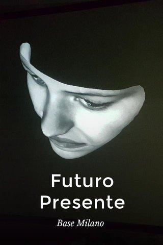 Futuro Presente Base Milano