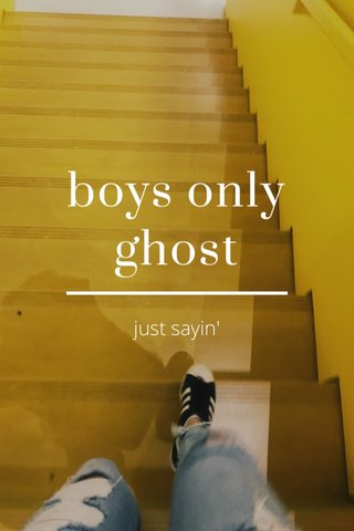 boys only ghost just sayin'