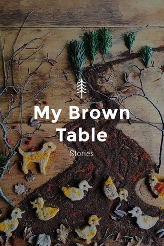 My Brown Table Stories
