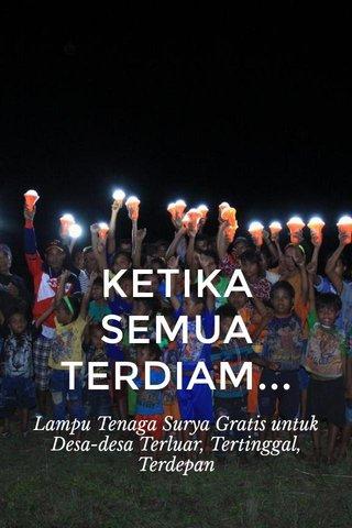 KETIKA SEMUA TERDIAM... Lampu Tenaga Surya Gratis untuk Desa-desa Terluar, Tertinggal, Terdepan