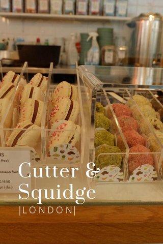 Cutter & Squidge  L O N D O N 