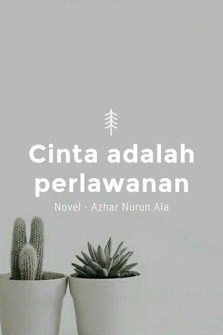 Cinta adalah perlawanan Novel - Azhar Nurun Ala