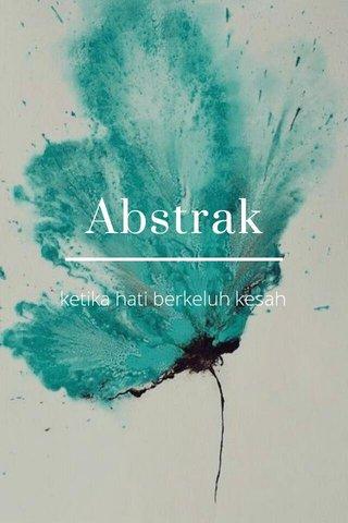 Abstrak ketika hati berkeluh kesah