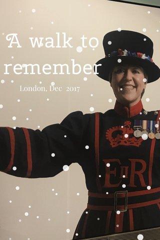 A walk to remember London, Dec 2017