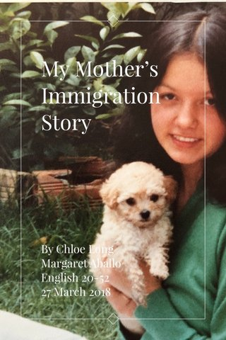 My Mother's Immigration Story By Chloe Long Margaret Aballo English 20-52 27 March 2018