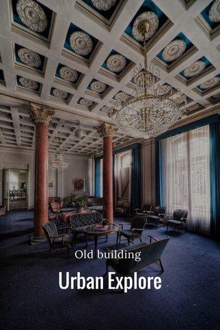 Urban Explore Old building