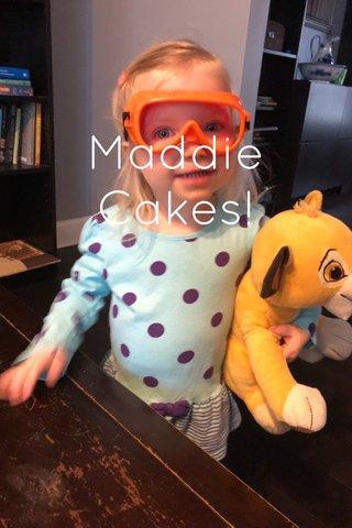 Maddie Cakes!