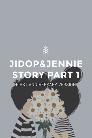 JIDOP&JENNIE STORY PART 1 FIRST ANNIVERSARY VERSION