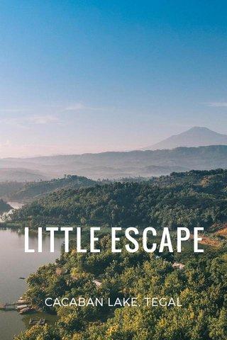 LITTLE ESCAPE CACABAN LAKE, TEGAL