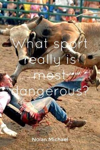 What sport really is most dangerous? Nolan Michael
