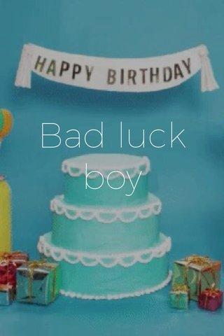 Bad luck boy