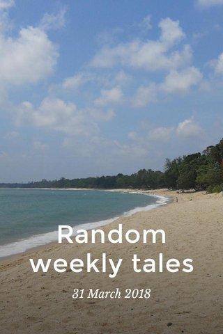 Random weekly tales 31 March 2018