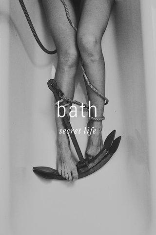 bath secret life