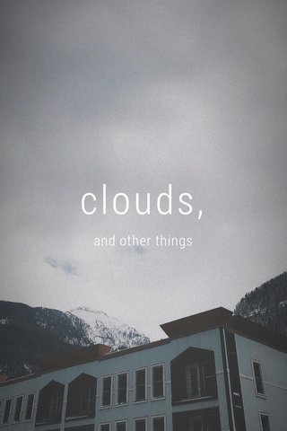 clouds, and other things