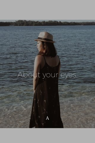 About your eyes. A