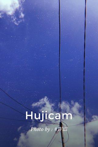 Hujicam Photo by : #Will
