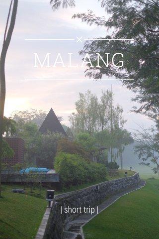 MALANG | short trip |