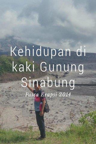 Kehidupan di kaki Gunung Sinabung Pasca Erupsi 2014