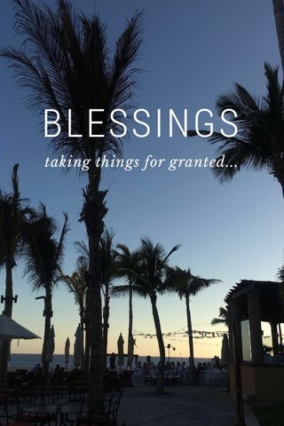 BLESSINGS taking things for granted...