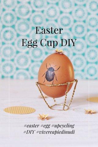 Easter Egg Cup DIY #easter #egg #upcycling #DIY #vivereapiedinudi