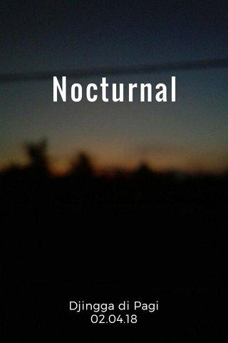 Nocturnal Djingga di Pagi 02.04.18